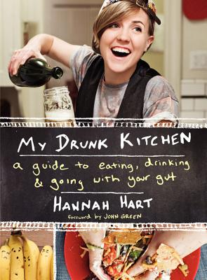 Image for My Drunk Kitchen: A Guide to Eating, Drinking, and Going with Your Gut