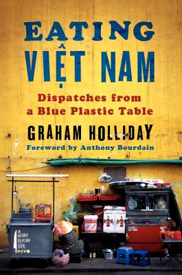 Image for Eating Viet Nam: Dispatches from a Blue Plastic Table
