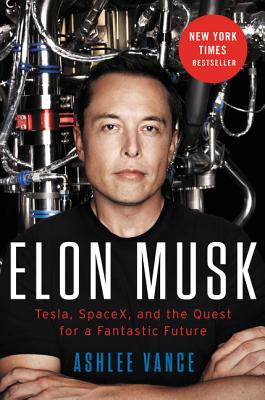 Image for Elon Musk: Tesla, SpaceX, and the Quest for a Fantastic Future **SIGNED 1st Edition /1st Printing**