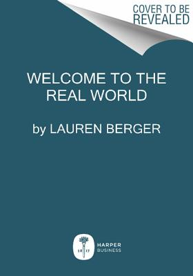 Welcome to the Real World: Finding Your Place, Perfecting Your Work, and Turning Your Job into Your Dream Career, Berger, Lauren