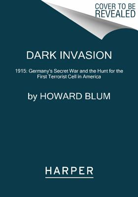 Image for Dark Invasion: 1915: Germany's Secret War and the Hunt for the First Terrorist Cell in America