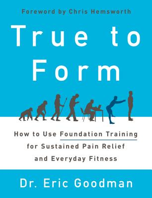 Image for True to Form: How to Use Foundation Training for Sustained Pain Relief and Everyday Fitness