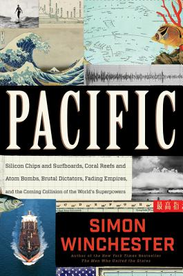 Pacific Silicon Chips and Surfboards, Coral Reefs and Atom Bombs, Brutal Dictators, Fading Empires, and the Coming Collision of the World's Superpowers