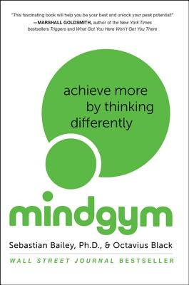 Mind Gym: Achieve More by Thinking Differently, Bailey, Sebastian; Black, Octavius