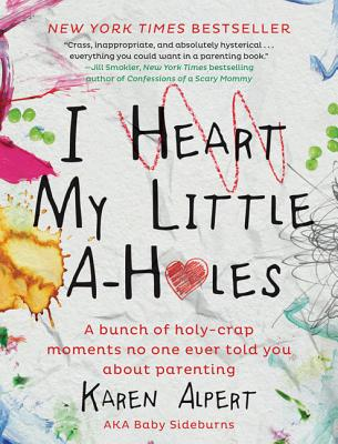Image for I Heart My Little A-Holes: A bunch of holy-crap moments no one ever told you about parenting