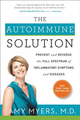 Image for The Autoimmune Solution: A Revolutionary Plan to Prevent and Reverse the Full Spectrum of Symptoms and Diseases