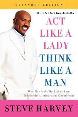 Image for Act Like a Lady, Think Like a Man, Expanded Edition: What Men Really Think About Love, Relationships, Intimacy, and Commitment