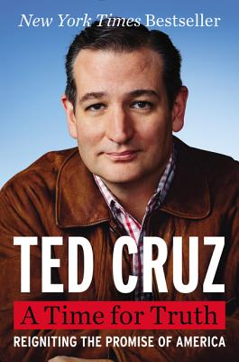 A Time for Truth: Reigniting the Promise of America, Cruz, Ted