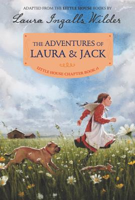 The Adventures of Laura & Jack: Reillustrated Edition (Little House Chapter Book), Wilder, Laura Ingalls