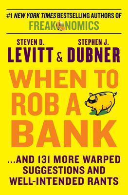 Image for When to Rob a Bank: ...And 131 More Warped Suggestions and Well-Intended Rants
