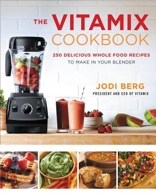 Image for VITAMIX COOKBOOK, THE 250 DELICIOUS WHOLE FOOD RECIPES TO MAKE IN YOUR BLENDER