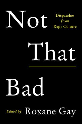 Image for Not That Bad: Dispatches from Rape Culture