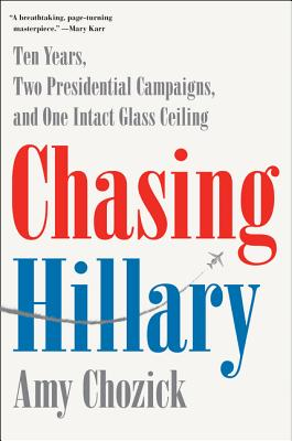 Image for Chasing Hillary: A Memoir of Ten Years, Two Presidential Campaigns, and One Intact Glass Ceiling