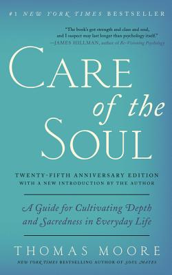 Image for Care of the Soul, Twenty-fifth Anniversary Ed: A Guide for Cultivating Depth and