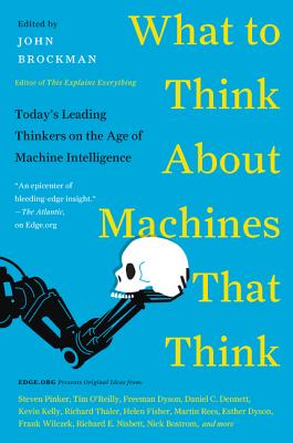 Image for What to Think About Machines That Think  Today's Leading Thinkers on the Age of Machine Intelligence