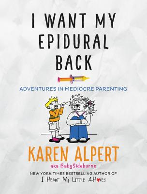 Image for I Want My Epidural Back: Adventures in Mediocre Parenting