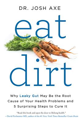 Image for Eat Dirt: Why Leaky Gut May Be the Root Cause of Your Health Problems and 5 Surprising Steps to Cure It