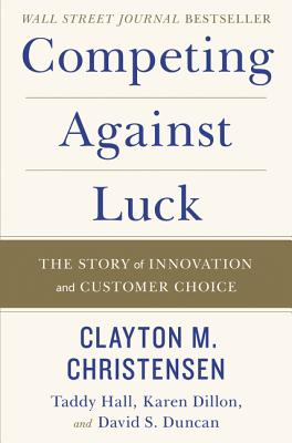 Image for Competing Against Luck: The Story of Innovation and Customer Choice