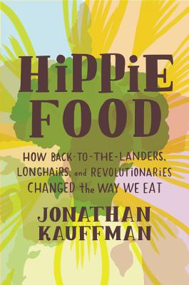 Image for Hippie Food: How Back-to-the-Landers, Longhairs, and Revolutionaries Changed the Way We Eat