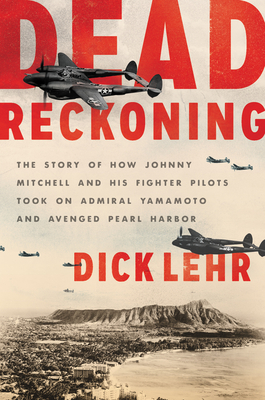 Image for DEAD RECKONING: THE STORY OF HOW JOHNNY MITCHELL AND HIS FIGHTER PILOTS TOOK ON ADMIRAL YAMAMOTO AND