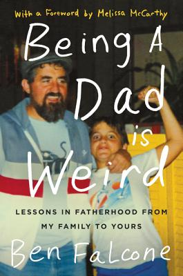 Image for Being a Dad Is Weird: Lessons in Fatherhood from My Family to Yours