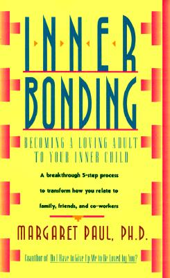 Inner Bonding: Becoming a Loving Adult to Your Inner Child, Paul, Margaret