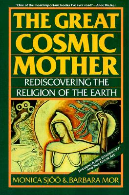 The Great Cosmic Mother: Rediscovering the Religion of the Earth, Sjoo, Monica; Mor, Barbara