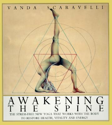 Awakening the Spine: The Stress-Free New Yoga that Works with the Body to Restore Health, Vitality and Energy, Vanda Scaravelli