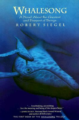 Whalesong: A Novel About the Greatest and Deepest of Beings, Siegel, Robert