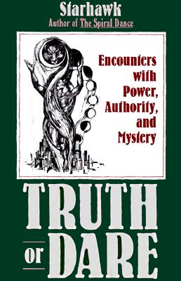 """Truth or Dare: Encounters with Power, Authority, and Mystery"", Starhawk"