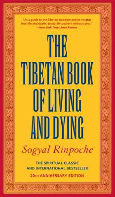 The Tibetan Book of Living and Dying: The Spiritual Classic & International Bestseller: 20th Anniversary Edition, Sogyal Rinpoche