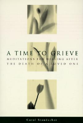 A Time to Grieve: Meditations for Healing After the Death of a Loved One, Staudacher, Carol