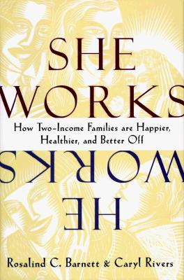 Image for She Works, He Works: How Two-Income Families are Happier, Healthier, and Better Off