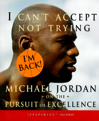 Image for I Can't Accept Not Trying: Michael Jordan on the Pursuit of Excellence