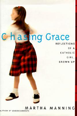 Image for Chasing Grace: Reflections of a Catholic Girl, Grown Up