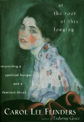 Image for At the Root of This Longing: Reconciling a Spiritual Hunger and a Feminist Thirst