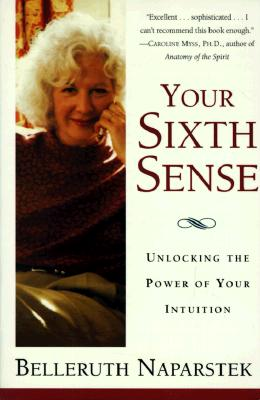 Image for Your Sixth Sense: Unlocking the Power Of Your Intuition- the Physics of Psychic Ability and the Mind-Body Practices that Enhance Inner Knowing