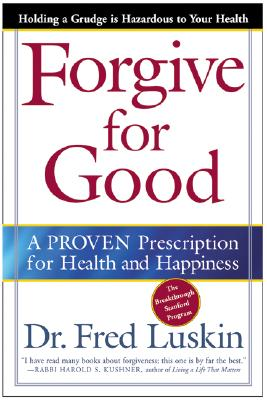 Forgive for Good: A Proven Prescription for Health and Happiness, Luskin, Frederic