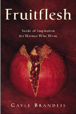 Image for Fruitflesh: Seeds Of Inspiration For Women Who Write
