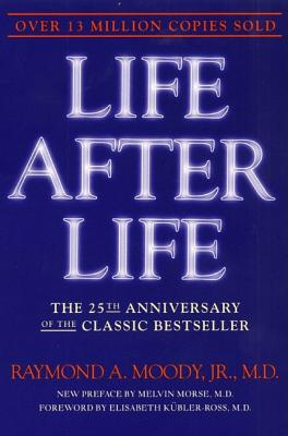 Life After Life: The Investigation of a Phenomenon--Survival of Bodily Death, Raymond Moody