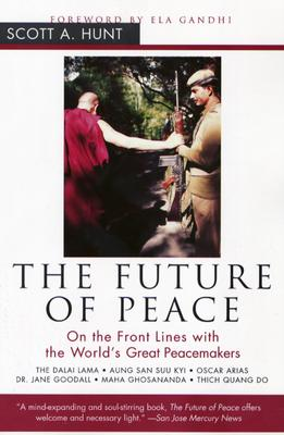 The Future of Peace: On the Front Lines with the World's Great Peacemakers, Hunt, Scott