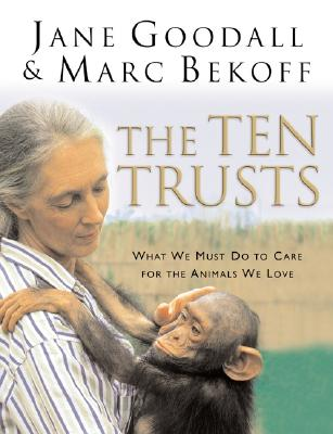 Image for The Ten Trusts: What We Must Do to Care for the Animals We Love
