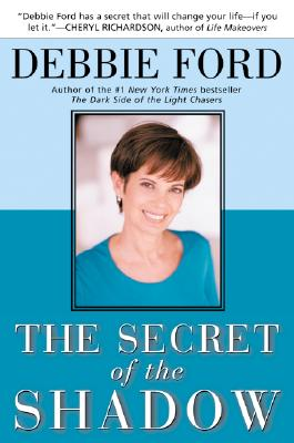 The Secret of the Shadow: The Power of Owning Your Whole Story, Ford, Debbie