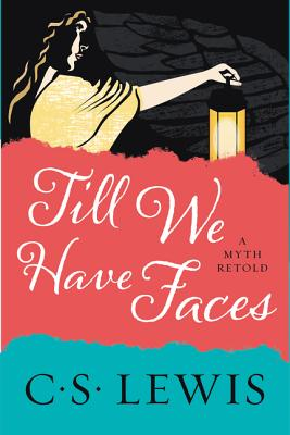 Image for Till We Have Faces: A Myth Retold
