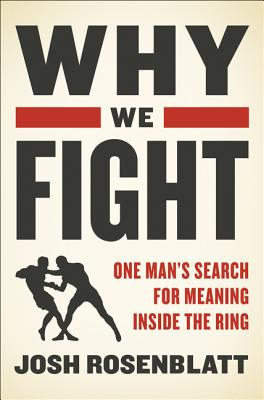 Image for Why We Fight: One Man's Search for Meaning Inside the Ring