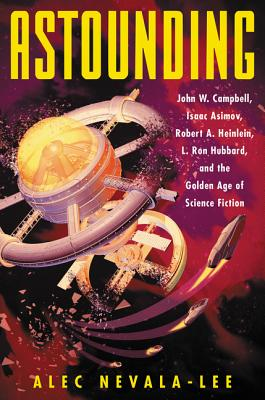 ASTOUNDING: JOHN W. CAMPBELL, ISAAC ASIMOV, ROBERT A. HEINLEIN, L. RON HUBBARD, AND THE GOLDEN AGE OF SCIENCE FICTION (signed)