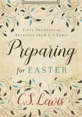 Image for Preparing for Easter: Forty Devotions from C. S. Lewis
