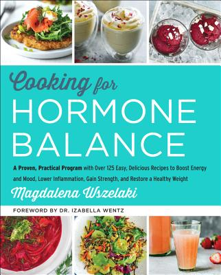 Image for Cooking for Hormone Balance: A Proven, Practical Program with Over 125 Easy, Delicious Recipes to Boost Energy and Mood, Lower Inflammation, Gain Strength, and Restore a Healthy Weight