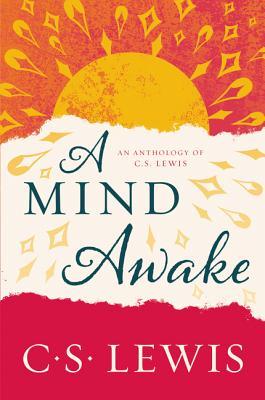 A Mind Awake: An Anthology of C. S. Lewis, C. S. Lewis