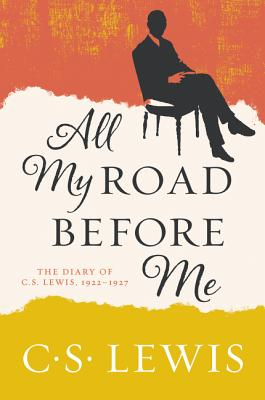 Image for All My Road Before Me: The Diary of C. S. Lewis, 1922-1927
